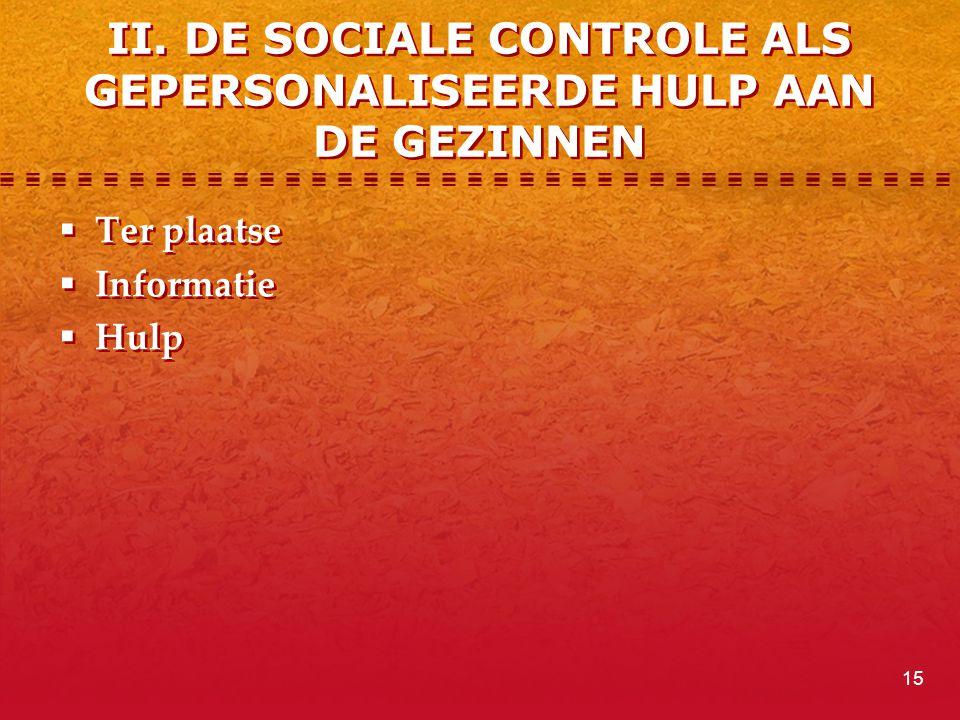 II. DE SOCIALE CONTROLE ALS GEPERSONALISEERDE HULP AAN DE GEZINNEN