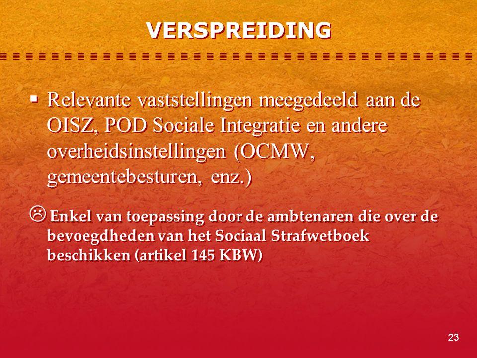 VERSPREIDING Relevante vaststellingen meegedeeld aan de OISZ, POD Sociale Integratie en andere overheidsinstellingen (OCMW, gemeentebesturen, enz.)