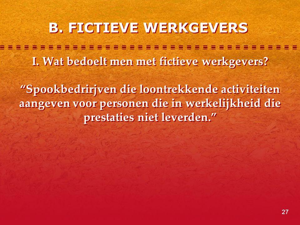 B. FICTIEVE WERKGEVERS