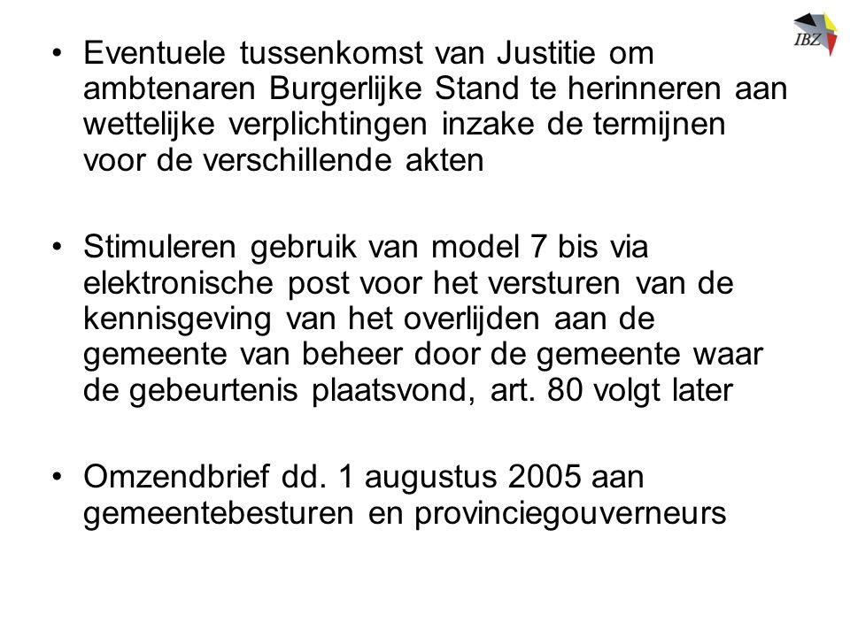 Eventuele tussenkomst van Justitie om ambtenaren Burgerlijke Stand te herinneren aan wettelijke verplichtingen inzake de termijnen voor de verschillende akten