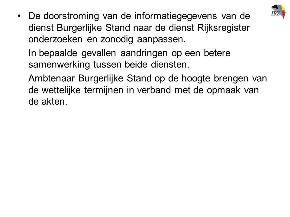 De doorstroming van de informatiegegevens van de dienst Burgerlijke Stand naar de dienst Rijksregister onderzoeken en zonodig aanpassen.
