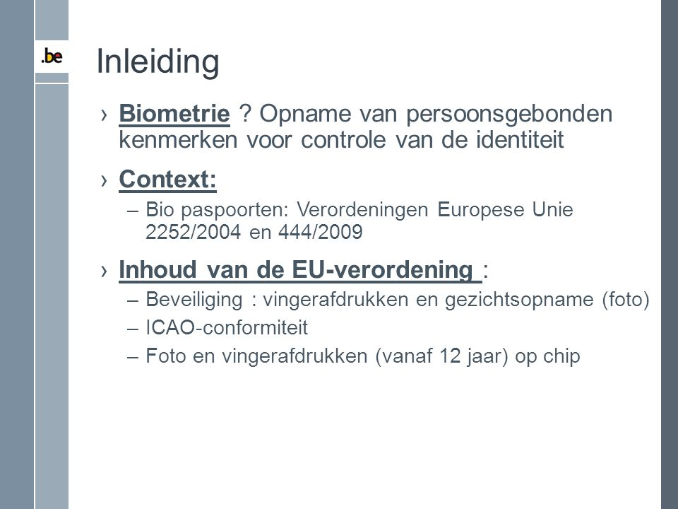 Inleiding Biometrie Opname van persoonsgebonden kenmerken voor controle van de identiteit. Context: