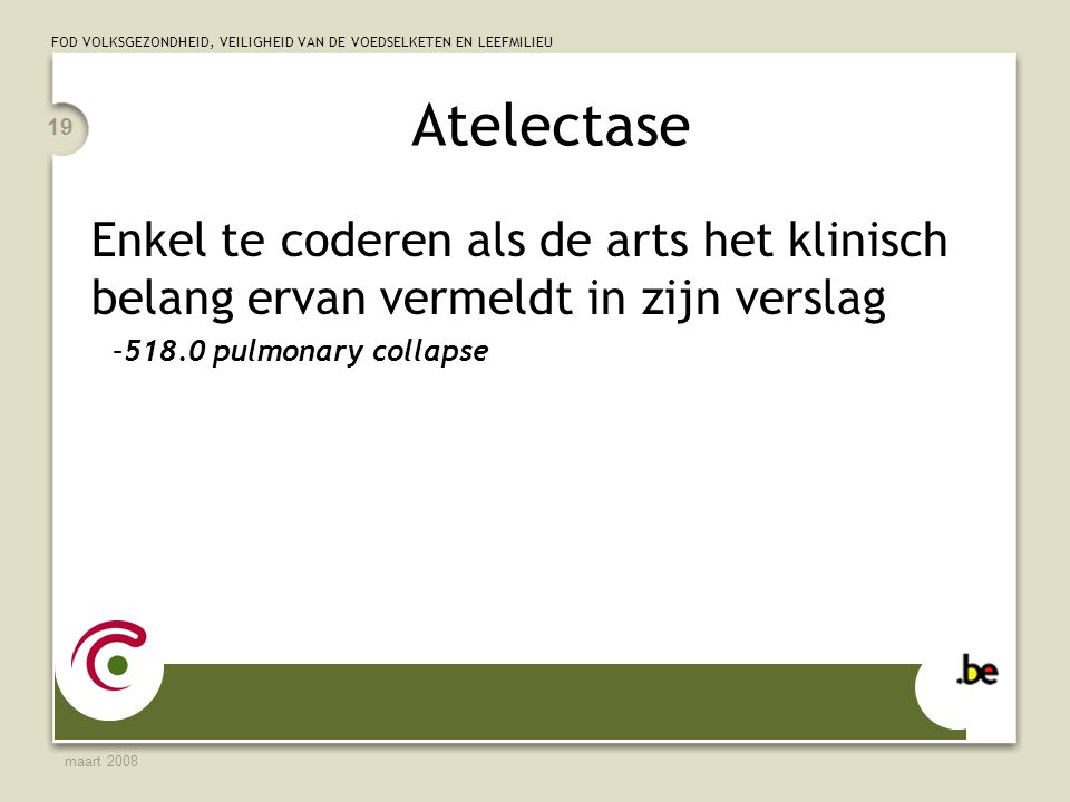Atelectase Enkel te coderen als de arts het klinisch belang ervan vermeldt in zijn verslag. 518.0 pulmonary collapse.