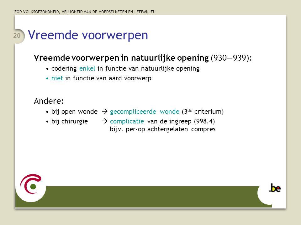 Vreemde voorwerpen Vreemde voorwerpen in natuurlijke opening (930—939): codering enkel in functie van natuurlijke opening.