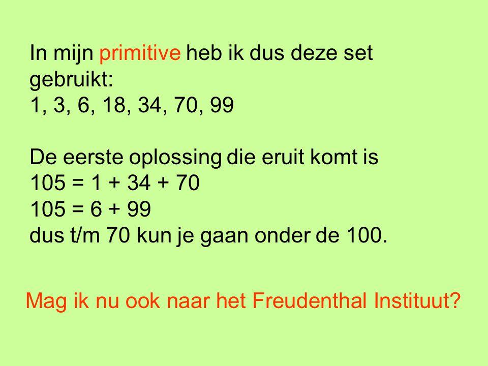 In mijn primitive heb ik dus deze set gebruikt: 1, 3, 6, 18, 34, 70, 99