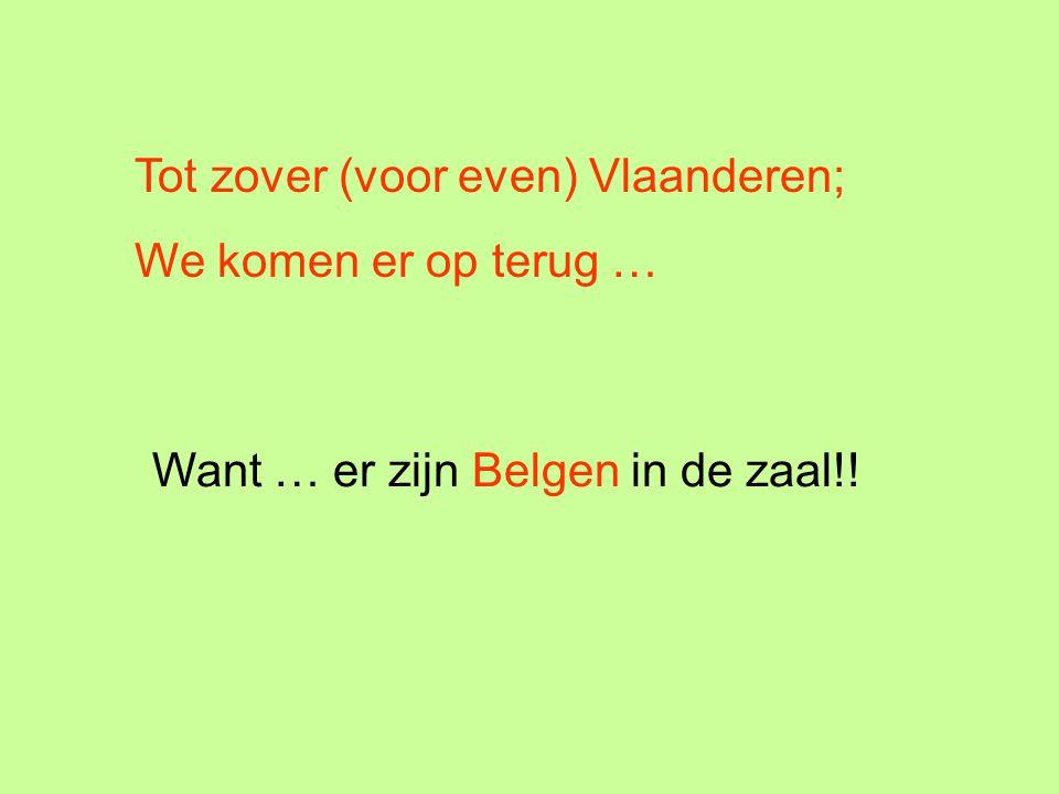 Tot zover (voor even) Vlaanderen;