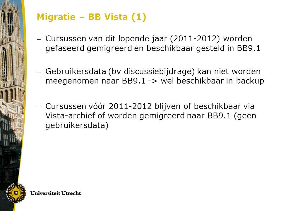 Migratie – BB Vista (1) Cursussen van dit lopende jaar (2011-2012) worden gefaseerd gemigreerd en beschikbaar gesteld in BB9.1.