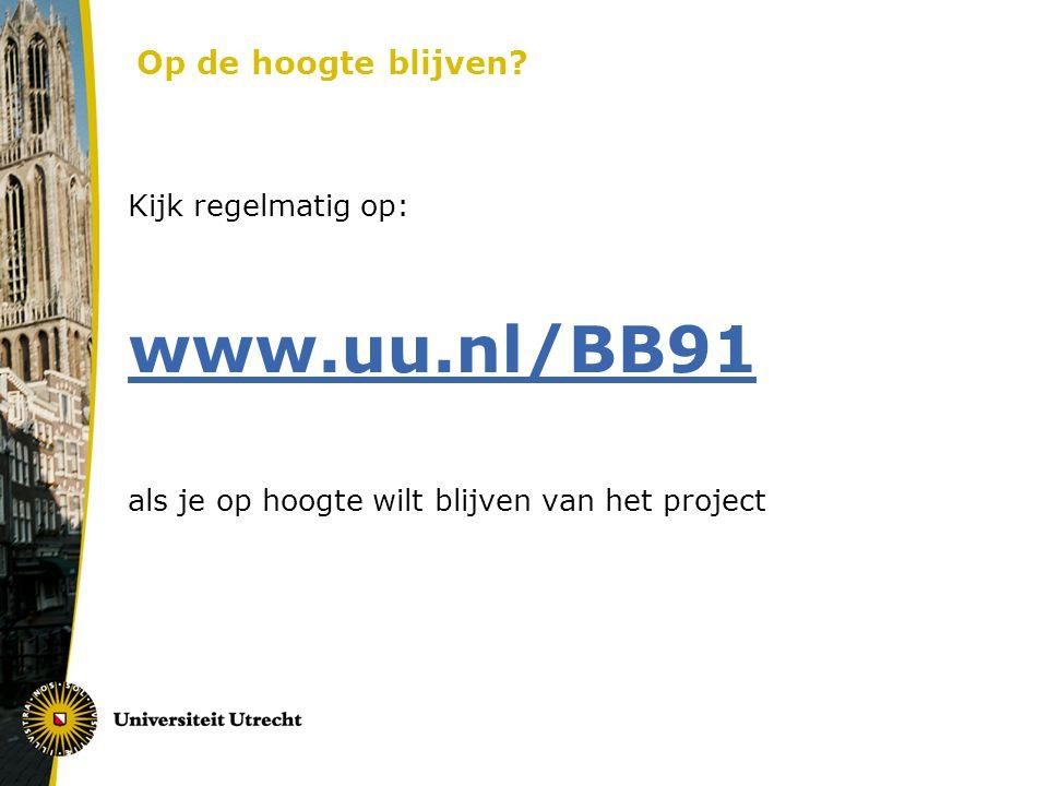 www.uu.nl/BB91 Op de hoogte blijven Kijk regelmatig op: