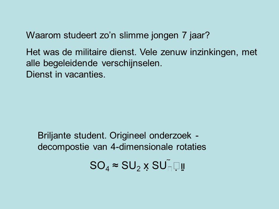 SO4 ≈ SU2 x SU Waarom studeert zo'n slimme jongen 7 jaar
