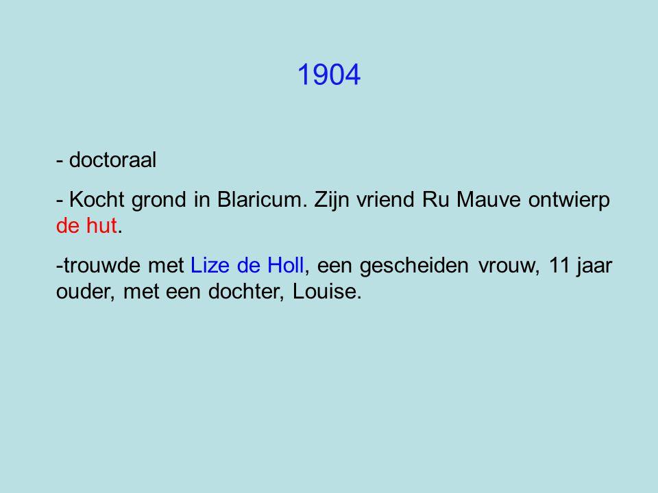 1904 - doctoraal. - Kocht grond in Blaricum. Zijn vriend Ru Mauve ontwierp de hut.