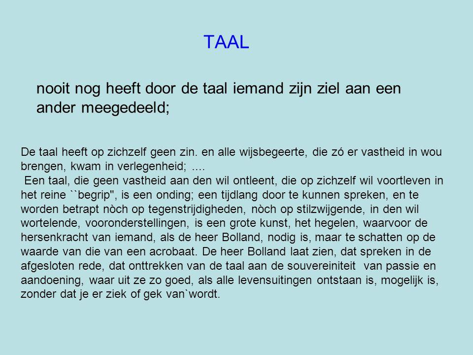 TAAL nooit nog heeft door de taal iemand zijn ziel aan een ander meegedeeld;