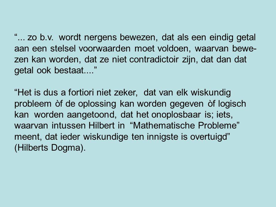... zo b.v. wordt nergens bewezen, dat als een eindig getal aan een stelsel voorwaarden moet voldoen, waarvan bewe-zen kan worden, dat ze niet contradictoir zijn, dat dan dat getal ook bestaat....