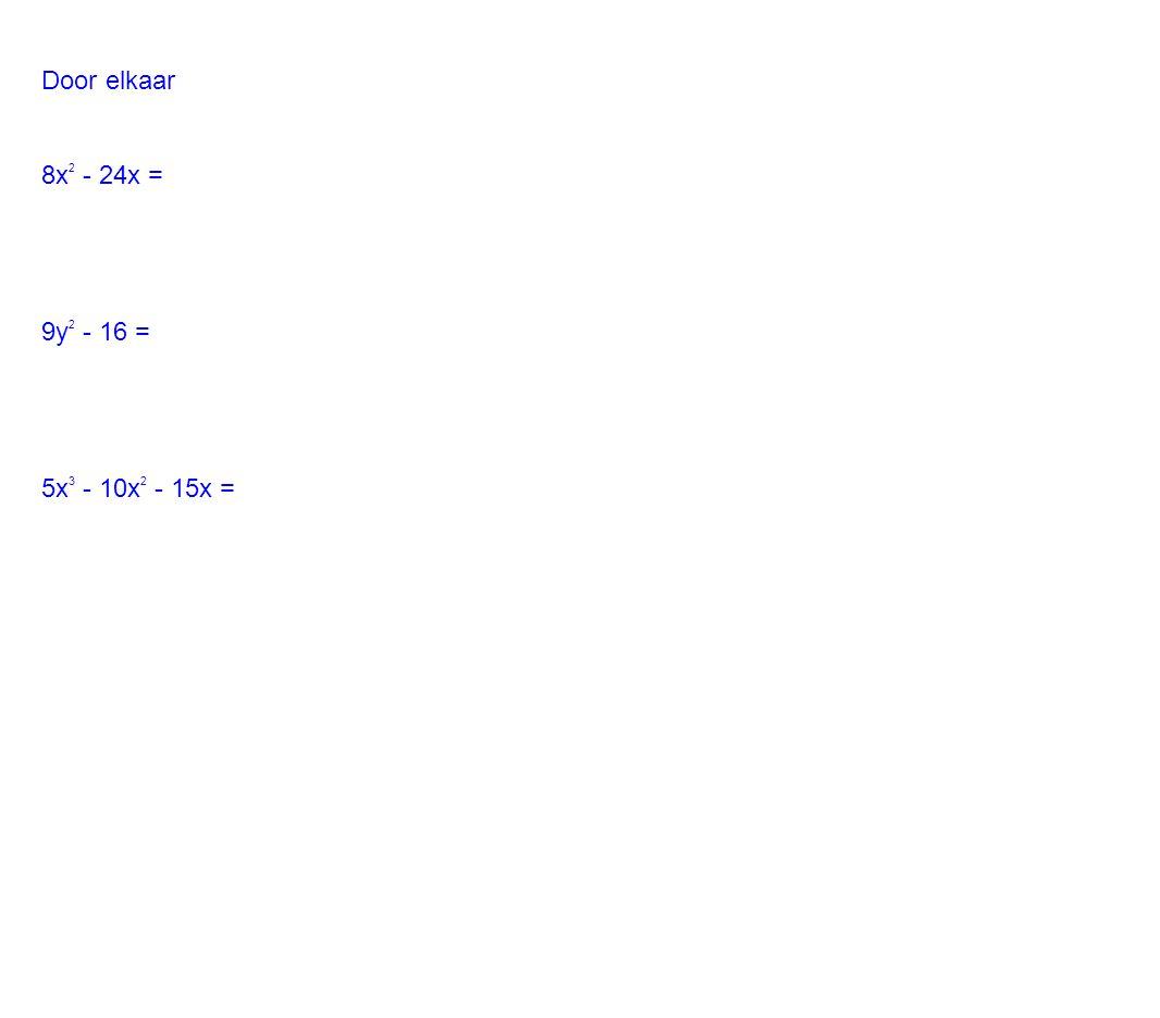 Door elkaar 8x2 - 24x = 9y2 - 16 = 5x3 - 10x2 - 15x =