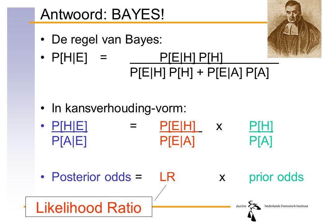 Antwoord: BAYES! Likelihood Ratio De regel van Bayes: