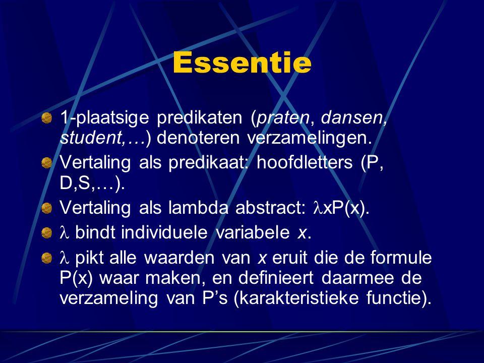 Essentie 1-plaatsige predikaten (praten, dansen, student,…) denoteren verzamelingen. Vertaling als predikaat: hoofdletters (P, D,S,…).