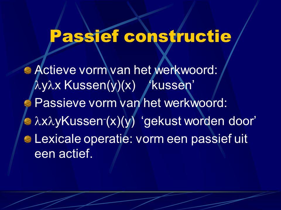 Passief constructie Actieve vorm van het werkwoord: yx Kussen(y)(x) 'kussen' Passieve vorm van het werkwoord: