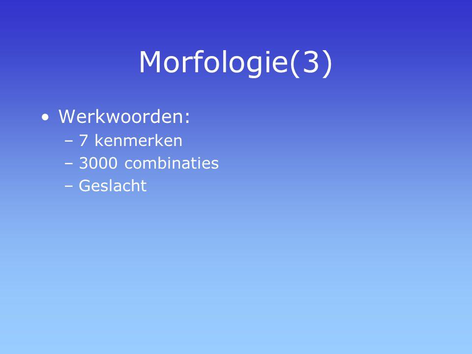Morfologie(3) Werkwoorden: 7 kenmerken 3000 combinaties Geslacht