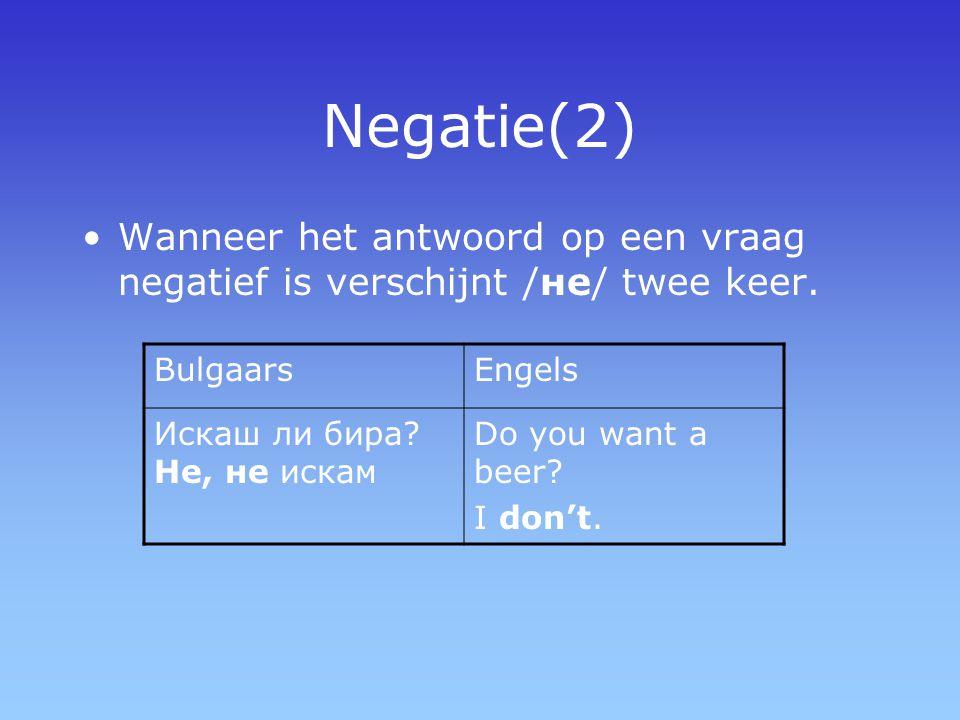 Negatie(2) Wanneer het antwoord op een vraag negatief is verschijnt /не/ twee keer. Bulgaars. Engels.