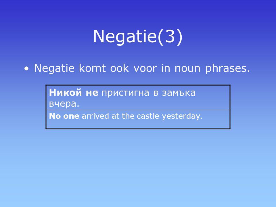 Negatie(3) Negatie komt ook voor in noun phrases.