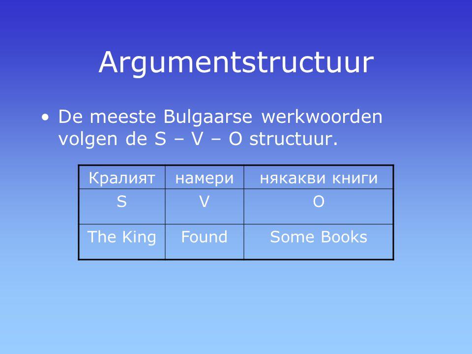 Argumentstructuur De meeste Bulgaarse werkwoorden volgen de S – V – O structuur. Кралият. намери.