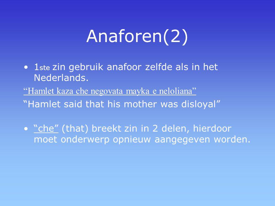 Anaforen(2) 1ste zin gebruik anafoor zelfde als in het Nederlands.
