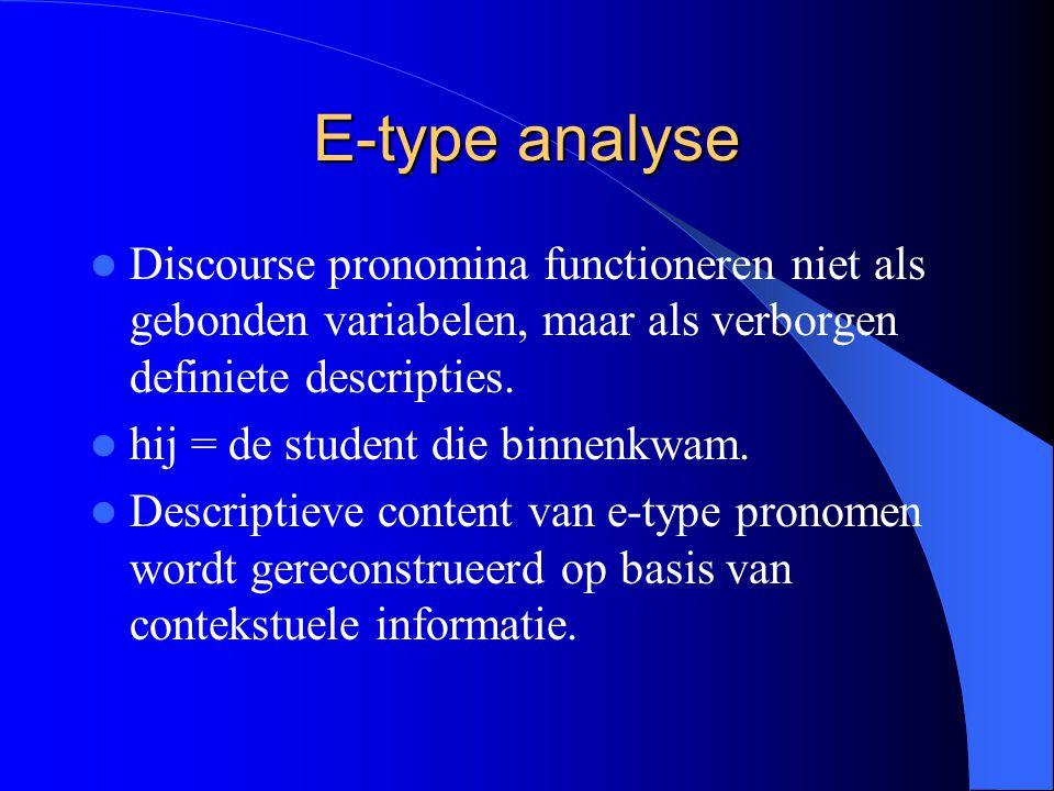 E-type analyse Discourse pronomina functioneren niet als gebonden variabelen, maar als verborgen definiete descripties.