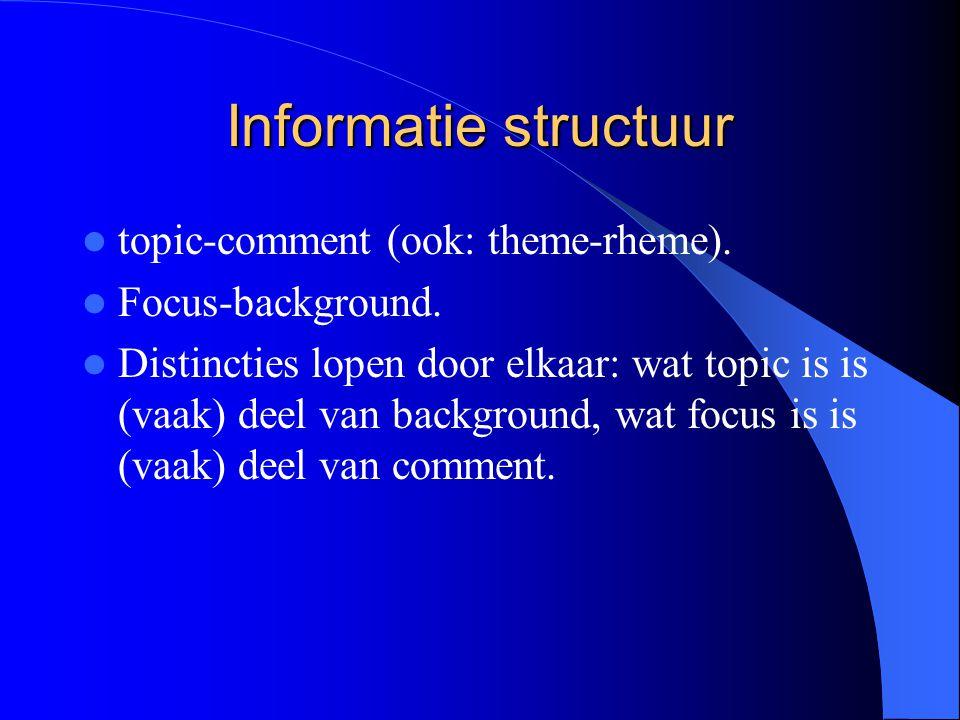 Informatie structuur topic-comment (ook: theme-rheme).