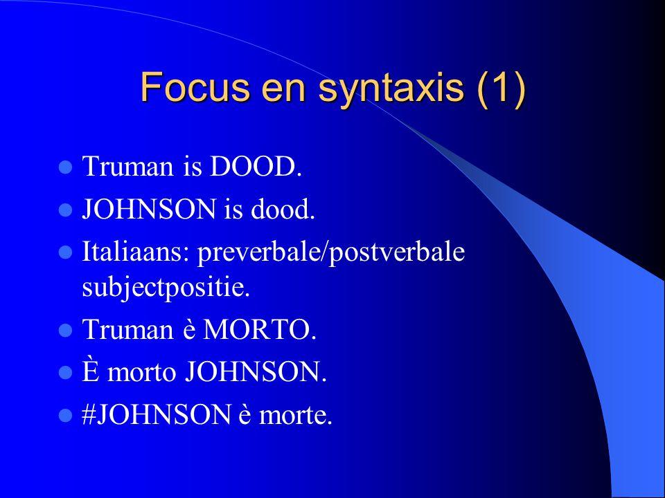 Focus en syntaxis (1) Truman is DOOD. JOHNSON is dood.