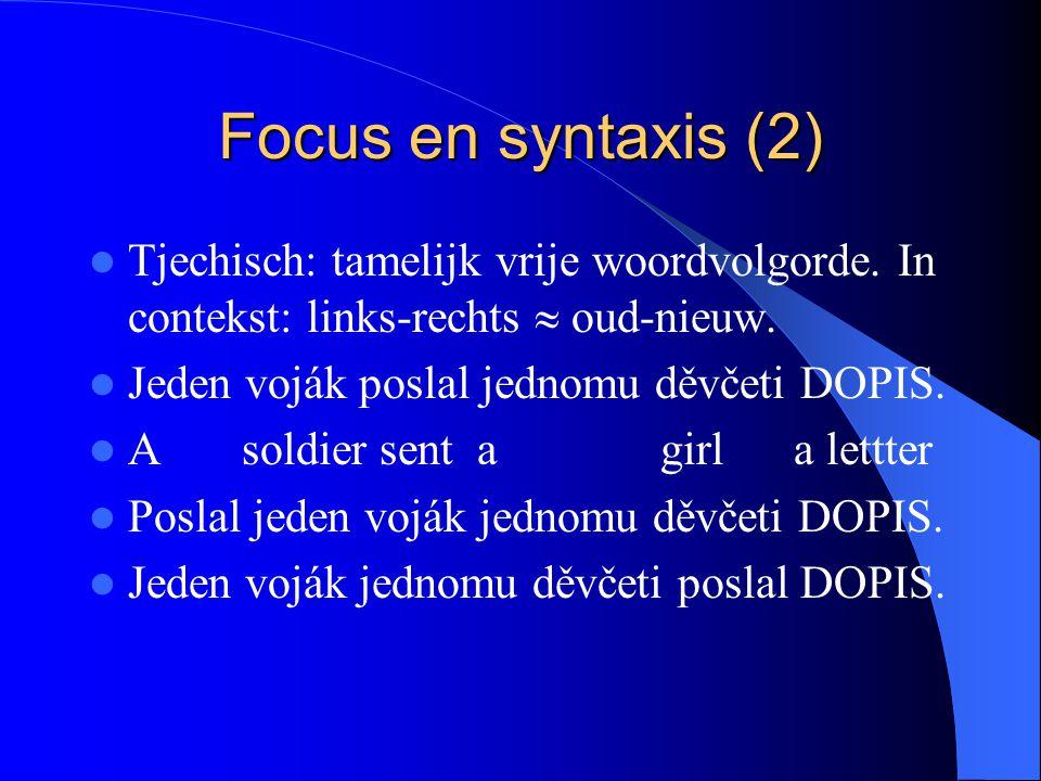Focus en syntaxis (2) Tjechisch: tamelijk vrije woordvolgorde. In contekst: links-rechts  oud-nieuw.