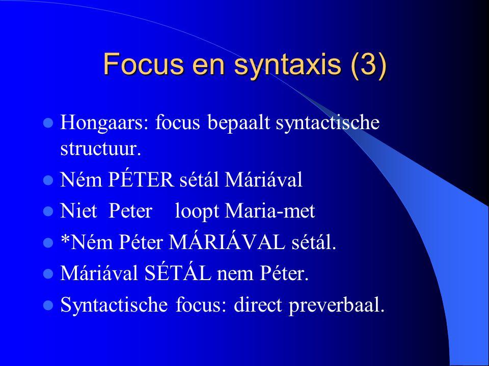 Focus en syntaxis (3) Hongaars: focus bepaalt syntactische structuur.
