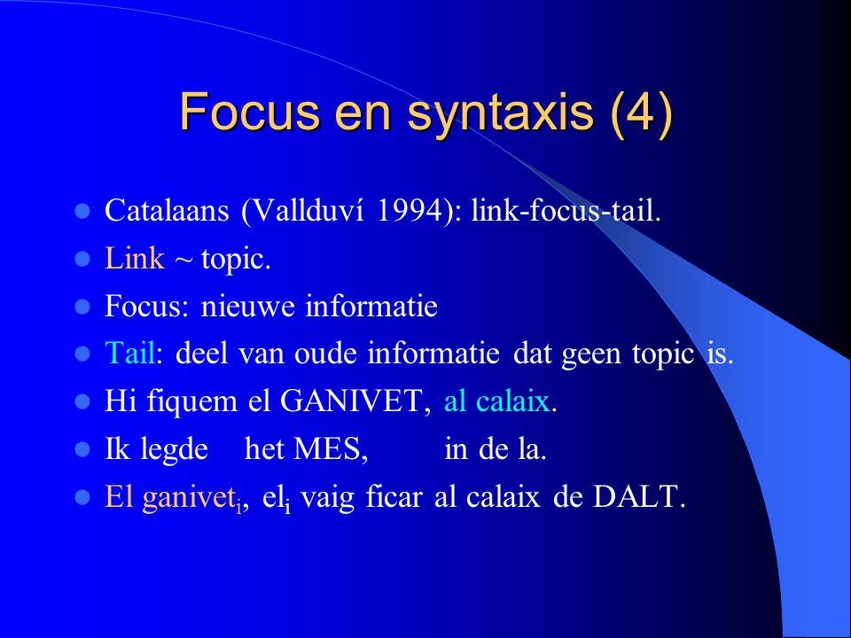 Focus en syntaxis (4) Catalaans (Vallduví 1994): link-focus-tail.