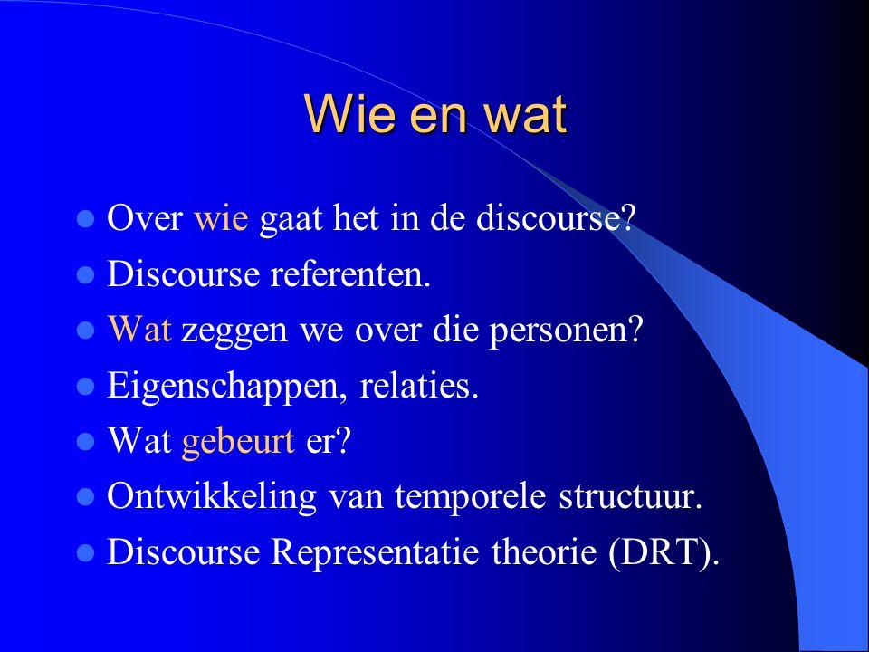Wie en wat Over wie gaat het in de discourse Discourse referenten.