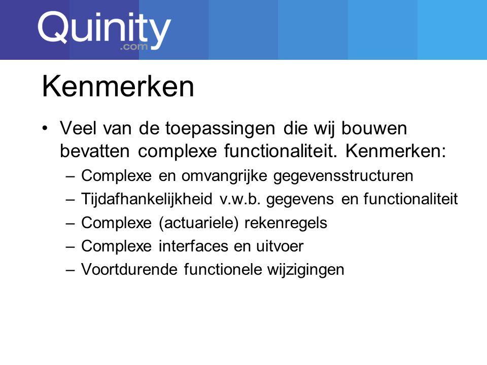 Kenmerken Veel van de toepassingen die wij bouwen bevatten complexe functionaliteit. Kenmerken: Complexe en omvangrijke gegevensstructuren.