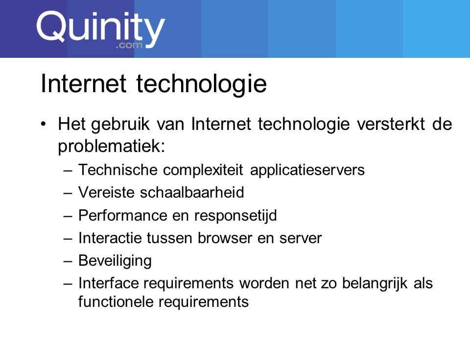 Internet technologie Het gebruik van Internet technologie versterkt de problematiek: Technische complexiteit applicatieservers.