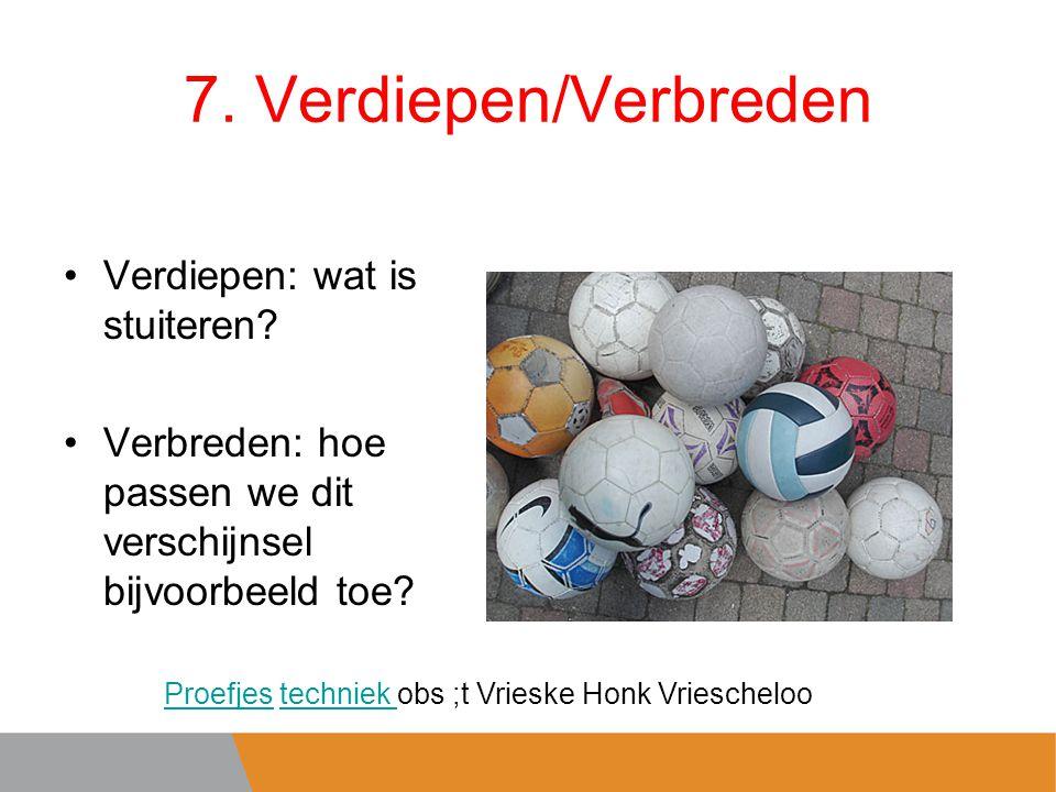 7. Verdiepen/Verbreden Verdiepen: wat is stuiteren