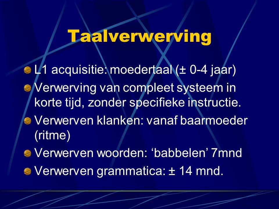 Taalverwerving L1 acquisitie: moedertaal (± 0-4 jaar)