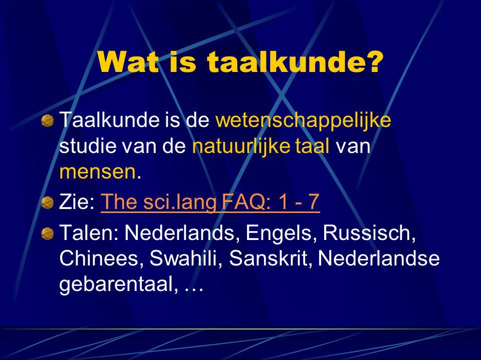 Wat is taalkunde Taalkunde is de wetenschappelijke studie van de natuurlijke taal van mensen. Zie: The sci.lang FAQ: 1 - 7.