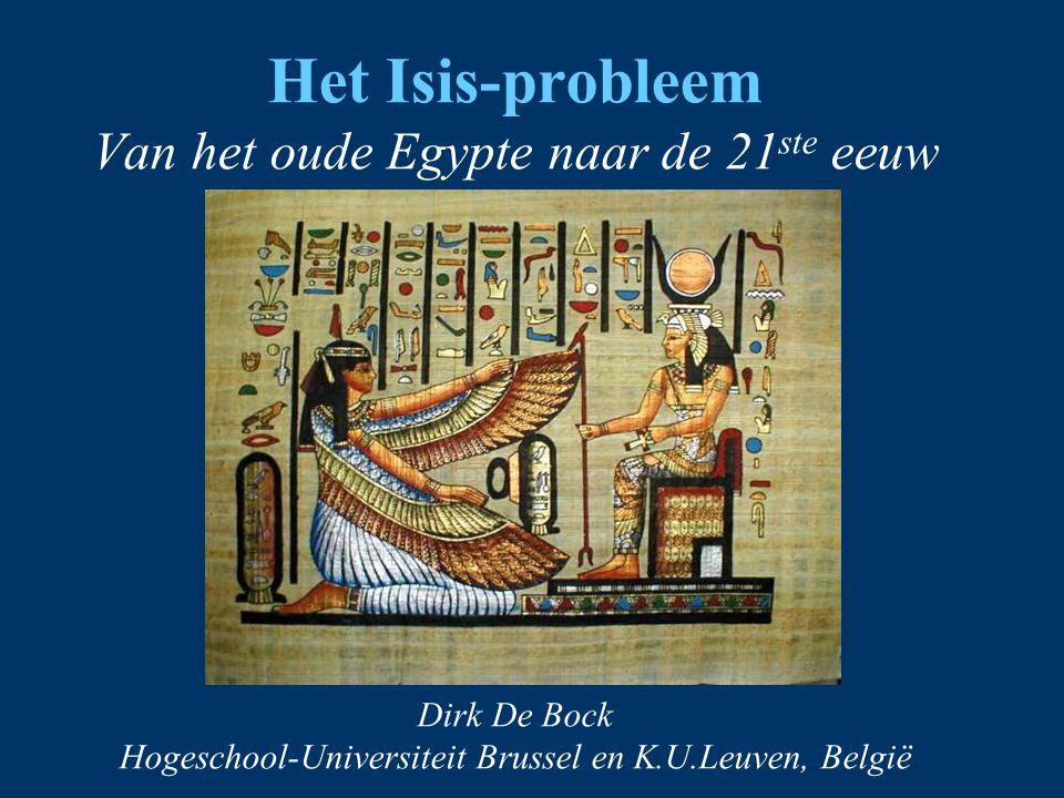 Het Isis-probleem Van het oude Egypte naar de 21ste eeuw Dirk De Bock Hogeschool-Universiteit Brussel en K.U.Leuven, België