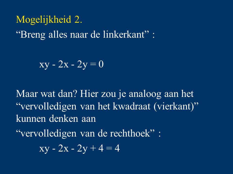 Mogelijkheid 2. Breng alles naar de linkerkant : xy - 2x - 2y = 0.