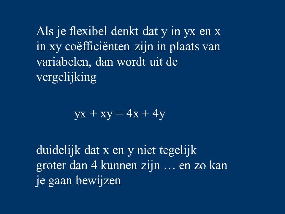 Als je flexibel denkt dat y in yx en x in xy coëfficiënten zijn in plaats van variabelen, dan wordt uit de vergelijking