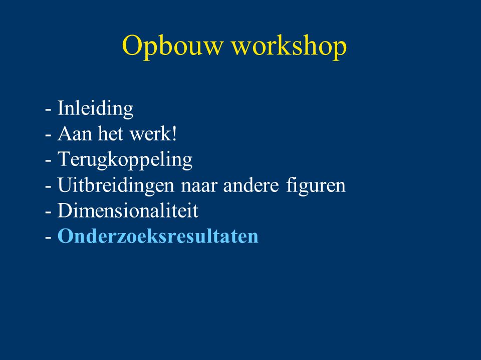Opbouw workshop Inleiding Aan het werk! Terugkoppeling