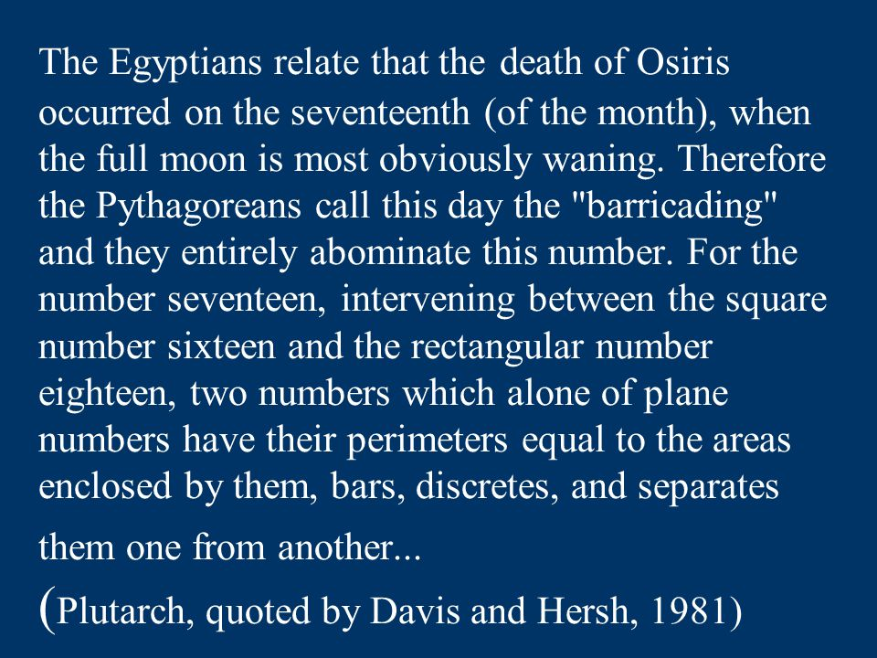 The Egyptians relate that the death of Osiris occurred on the seventeenth (of the month), when the full moon is most obviously waning.