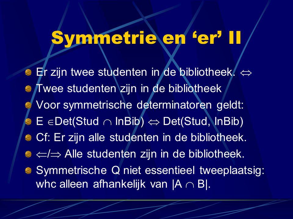 Symmetrie en 'er' II Er zijn twee studenten in de bibliotheek. 
