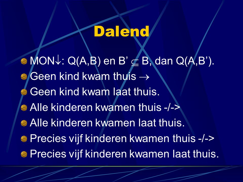 Dalend MON: Q(A,B) en B'  B, dan Q(A,B'). Geen kind kwam thuis 