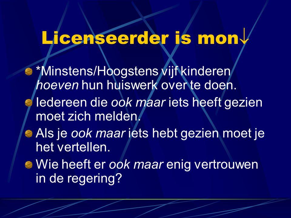 Licenseerder is mon *Minstens/Hoogstens vijf kinderen hoeven hun huiswerk over te doen. Iedereen die ook maar iets heeft gezien moet zich melden.