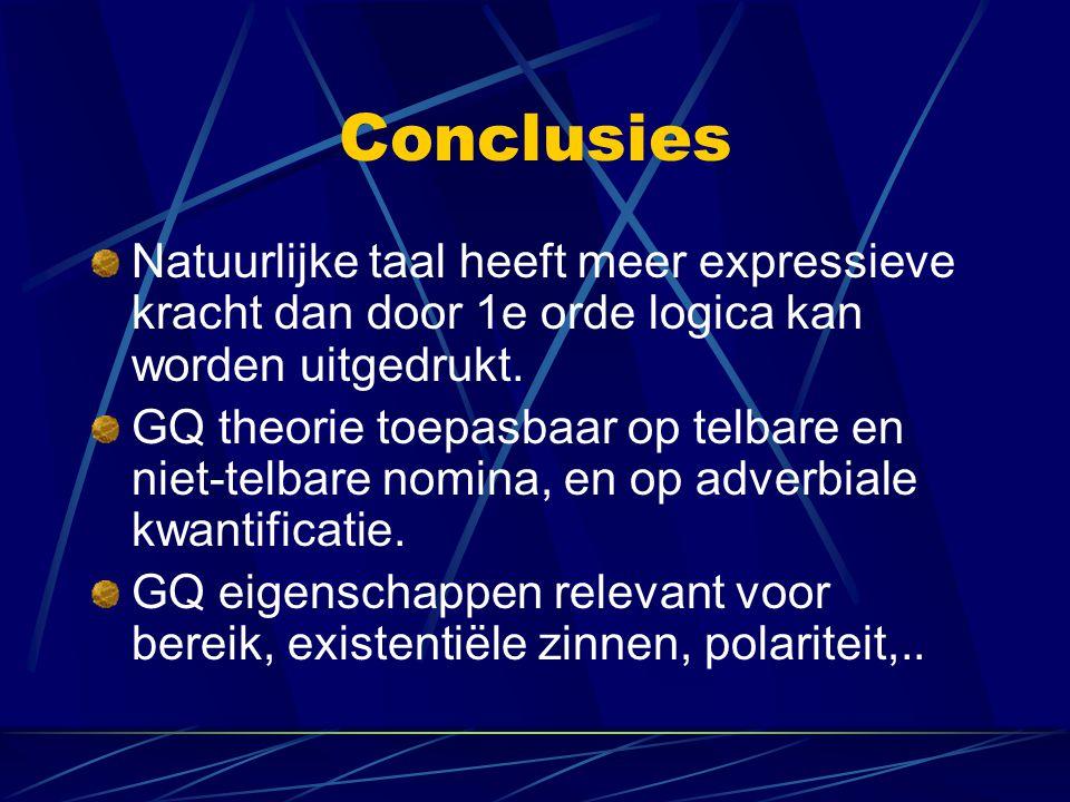 Conclusies Natuurlijke taal heeft meer expressieve kracht dan door 1e orde logica kan worden uitgedrukt.