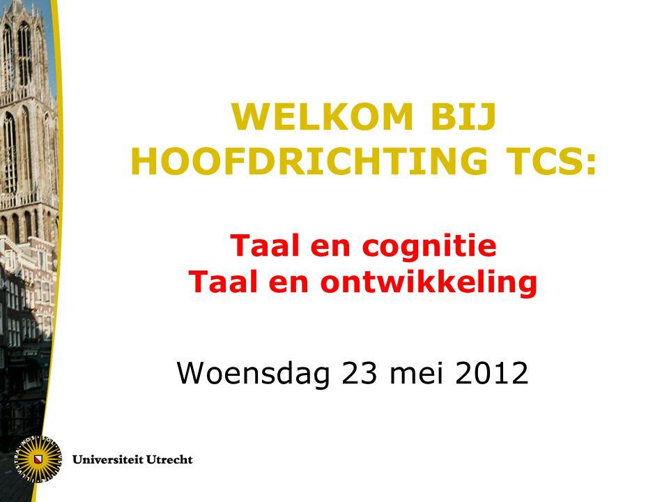 WELKOM BIJ HOOFDRICHTING TCS: Taal en cognitie Taal en ontwikkeling