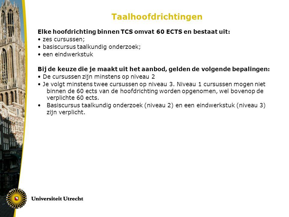 Taalhoofdrichtingen Elke hoofdrichting binnen TCS omvat 60 ECTS en bestaat uit: • zes cursussen; • basiscursus taalkundig onderzoek;
