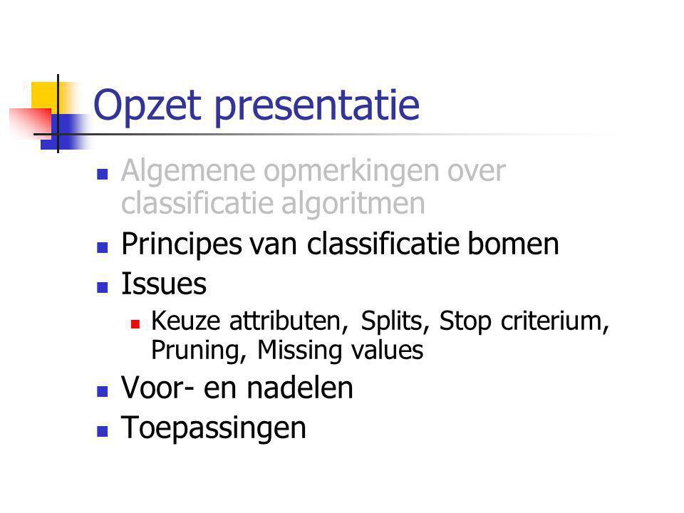 Opzet presentatie Algemene opmerkingen over classificatie algoritmen