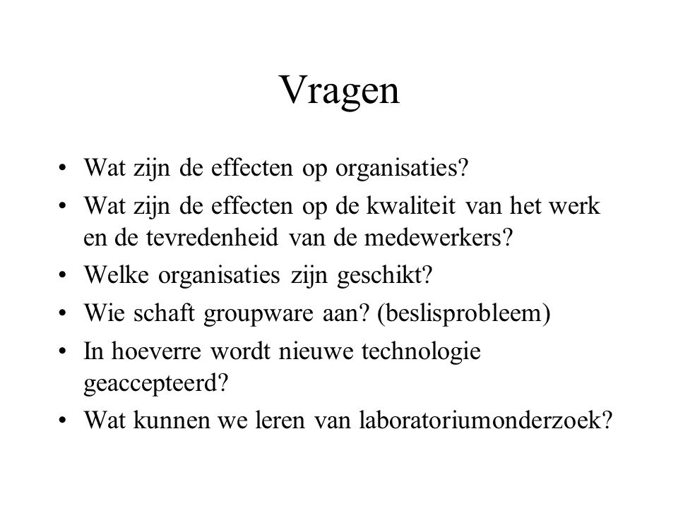 Vragen Wat zijn de effecten op organisaties